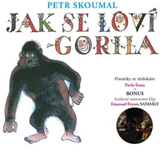 Jak se loví gorila. Písničky ze slabikáře Pavla Šruta - Petr Skoumal