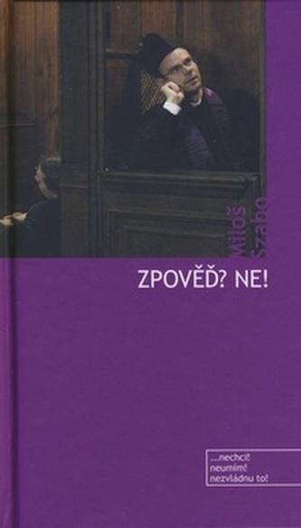 Zpověď? Ne! - Miloš Szabo