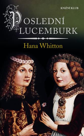 Poslední Lucemburk - Whitton Hana