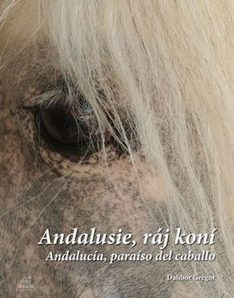 Andalusie, ráj koní - Dalibor Gregor
