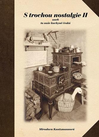 S trochou nostalgie II aneb ta naše kuchyně česká - Kuntzmannová Miroslava