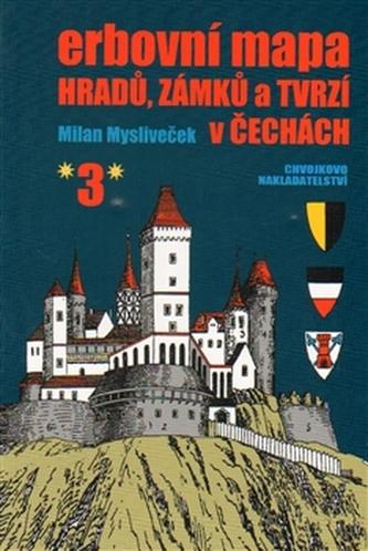 Erbovní mapa hradů, zámků a tvrzí v Čechách 3 - Milan Mysliveček