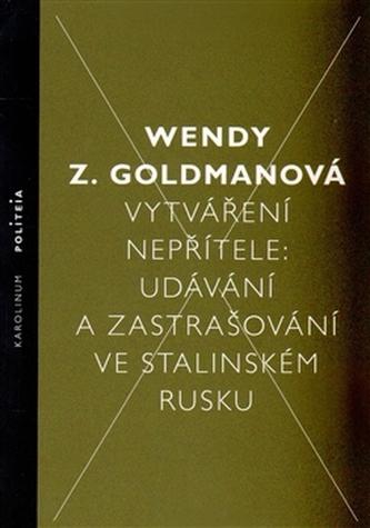 Vytváření nepřítele - Wendy Z. Goldman