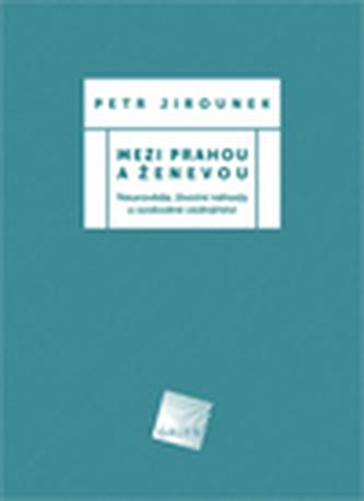 Mezi Prahou a Ženevou - Jirounek, Petr