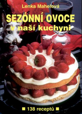 Sezónní ovoce v naší kuchyni - Lenka Mahelová; Jiří Poláček