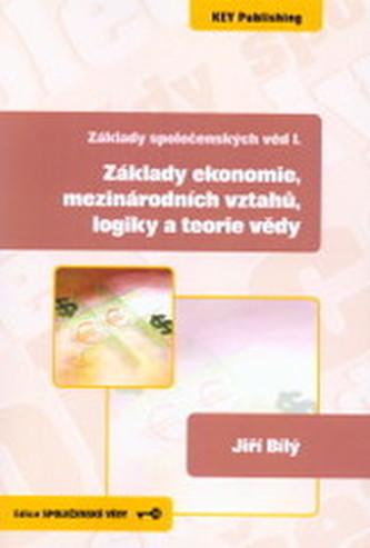Základy společenských věd I. Základy ekonomie, mezinárodních vztahů, logiky a teorie vědy