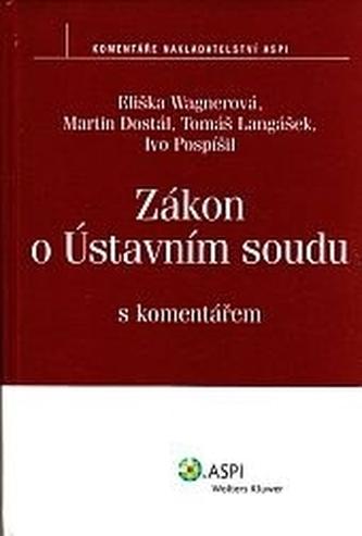 Zákon o Ústavním soudu s komentářem - Wagnerová, Eliška; Pospíšil, Ivo; Dostál, Martin; Langášek, Tomáš