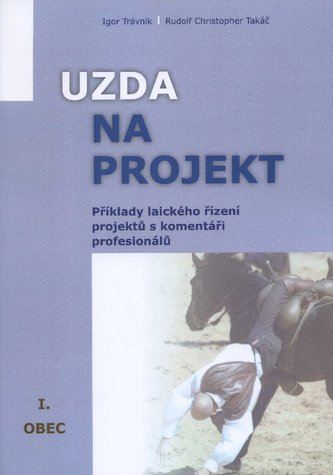 Uzda na projekt - Příklady laického řízení projektů s komentáři profesionálů - Rudolf Christopher Takáč