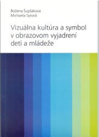 Vizuálna kultúra a symbol v obrazovom vyjadrovaní detí a mládeže - Michaela Syrová