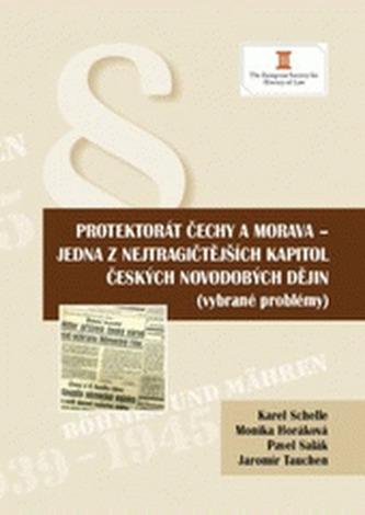 Protektorát Čechy a Morava - jedna z nejtragičtějších kapitol českých novodobých dějin - Monika Horáková, Pavel Salák, Jaromír Tauchen
