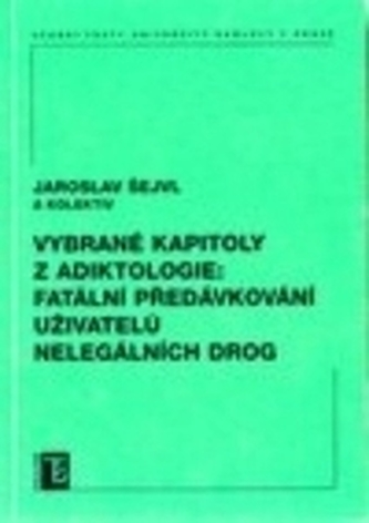 Vybrané kapitoly z adiktologie: Fatální předávkování uživatelů nelegálních drog - Šejvl, Jaroslav; kolektív autorov