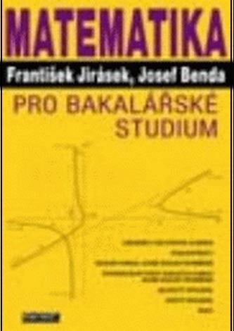 Matematika pro bakalářské studium - Jirásek, František; Benda, Josef