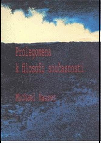 Prolegomena k filosofii současnosti - Hauser, Michael