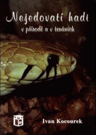 Nejedovatí hadi v přírodě a v teráriích - Kocourek, Ivan