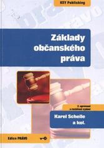 Základy občanského práva - 2. upravené a rozšířené vydání - Schelle, Karel