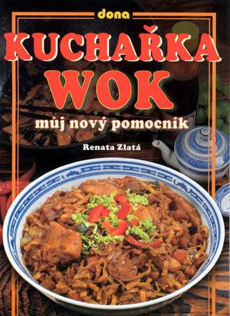 Kuchařka wok - Renata Zlatá; Vladimír Doležal; Miloslav Martenek