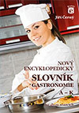 Nový encyklopedický slovník gastronomie 1 A-K - NOVÉ, AKTUALIZOVANÉ VYDÁNÍ - Černý, Jiří