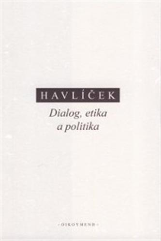Dialog, etika a politika (eseje k raným a středním Platónovým dialogům) - Havlíček, A.