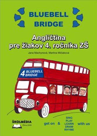 Bluebell Bridge. Angličitna pre žiakov 4.ročníka ZŠ + CD - Machynová, Jana; Mičiaková, Martina