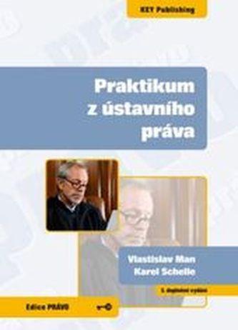 Praktikum z ústavního práva - 5. vydání - Man, Vlastislav; Schelle, Karel