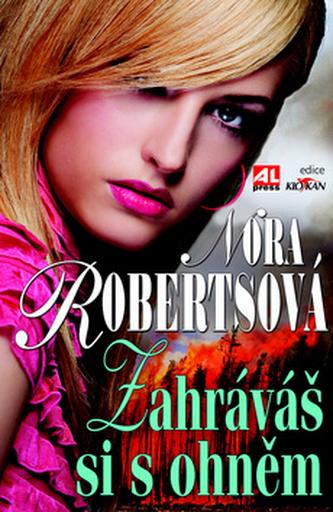 Zahráváš si s ohněm - Nora Robertsová
