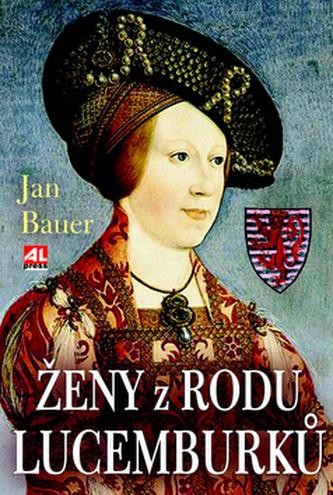 Ženy z rodu Lucemburků - Jan Bauer