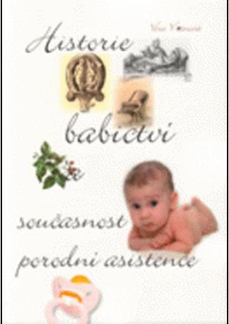 Historie babictví a současnost porodní asistence - Vránová, Věra