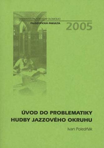Úvod do problematiky hudby jazzového okruhu - Poledňák, Ivan