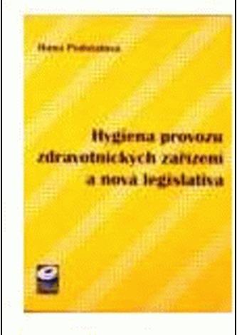 Hygiena provozu zdravotnických zařízení a nová legislativa - Podstatová, Hana