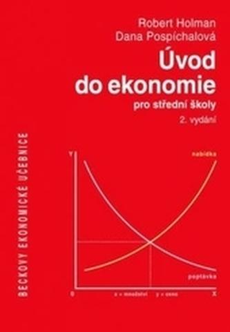Úvod do ekonomie pro střední školy - 2. vydání - Holman, Robert; Pospíchalová, Dana