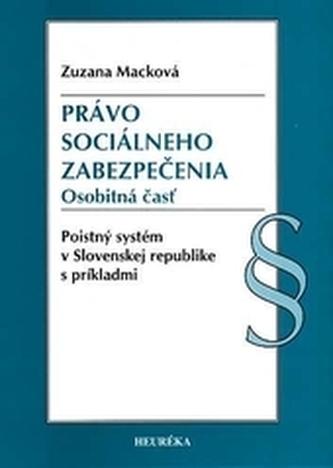 Právo sociálneho zabezpečenia. Osobitná časť. Poistný systém v Slovenskej republike s príkladmi. - Macková, Zuzana