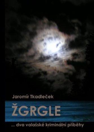 Žgrgle - Jaromír Tkadleček