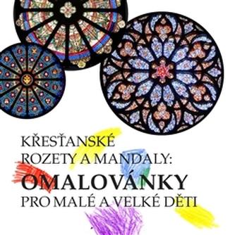 Rozety a křesťanské mandaly: omalovánky pro malé i velké děti - Kolektív autorov