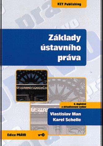 Základy ústavního práva - 6. vydání - Man, Vlastislav; Schelle, Karel