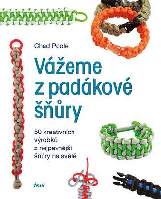 Vážeme z padákové šňůry - 50 kreativních návrhů z nejpevnější šňůry na světě - Poole Chad