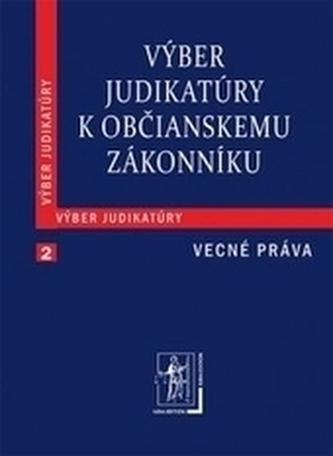 Výber judikatúry k Občianskemu zákonníku, 2. časť Vecné práva - Kolektív autorov