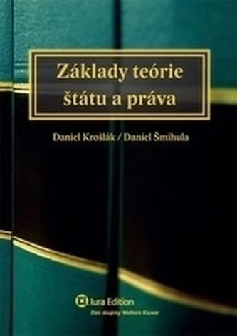 Základy teórie štátu a práva - Krošlák, Daniel; Šmihula, Daniel