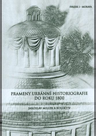 Prameny urbánní historiografie do roku 1800. Svazek I. - Morava - Miller, Jaroslav a kolektiv autorů