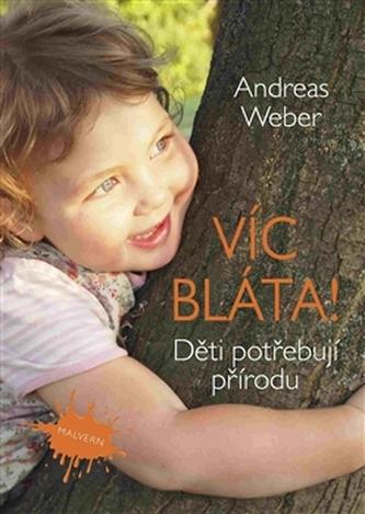 Více bláta! Děti potřebují přírodu - Andreas Weber