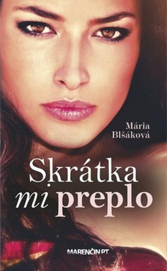 Skrátka mi preplo - Mária Blšáková