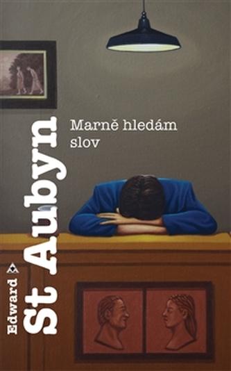 Marně hledám slov - Edward St Aubyn