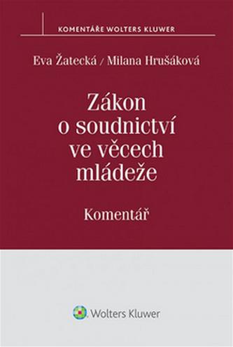 Zákon o soudnictví ve věcech mládeže - Eva Žatecká; Milana Hrušáková