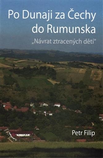 Po Dunaji za Čechy do Rumunska - Petr Filip