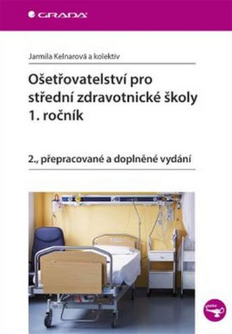 Ošetřovatelství pro střední zdravotnické školy 1. ročník - Jarmila Kelnarová