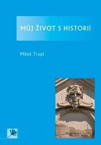 Můj život s historií - Trapl, Miloš