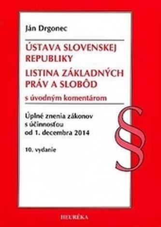 Ústava SR, Listina Základyných práv a slobôd. Úzz, od 1.12.2014. 10. vyd. - Kolektív autorov