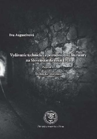 Vydávanie technickej a prírodovednej literatúry na Slovensku do roku 1918 Zväzok 1. Technická literatúra - Augustínová, Eva