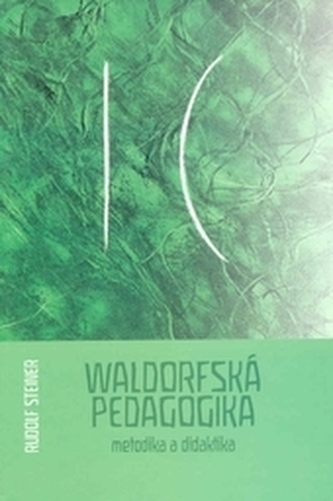 Waldorfská pedagogika - metodika a didaktika - Steiner, Rudolf
