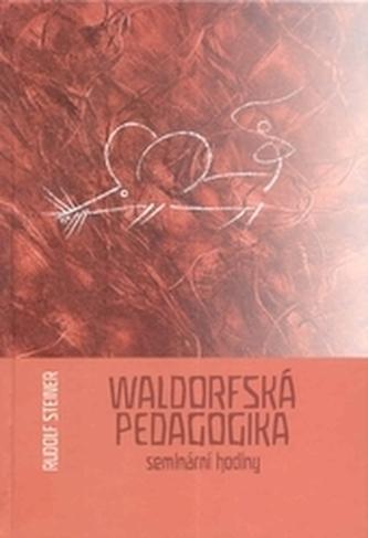 Waldorfská pedagogika - seminární hodiny - Steiner, Rudolf