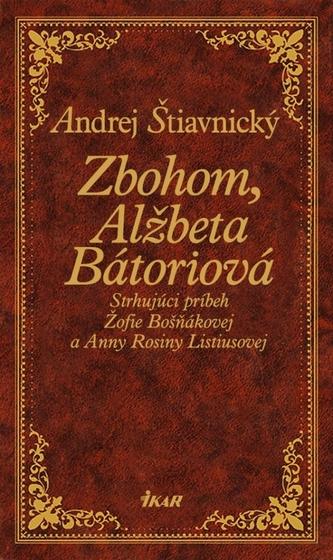 Zbohom, Alžbeta Bátoriová - Štiavnický Andrej